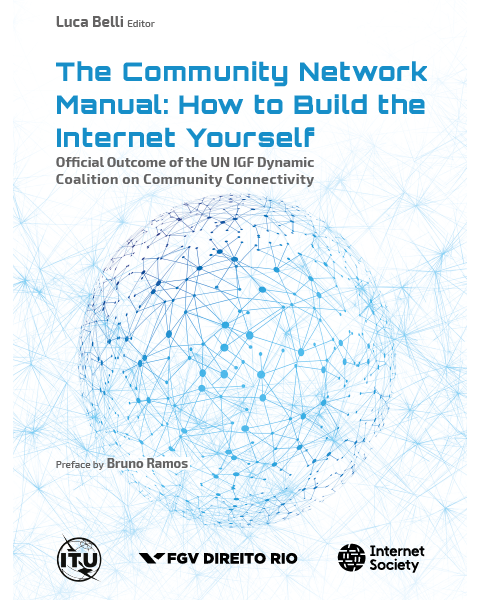 BELLI, L. Org. The community network manual: how to build the Internet yourself. Rio de Janeiro: FGV- ITU-ISOC. 2018. 252 p. https://bibliotecadigital.fgv.br/dspace/handle/10438/25696