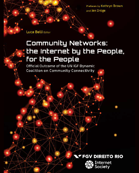 Luca Belli (org.) Community networks: the Internet by the people, for the people. FGV Direito Rio. 2017 https://bibliotecadigital.fgv.br/dspace/handle/10438/19401